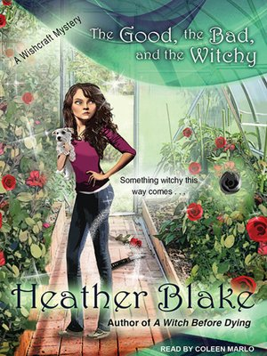 cover image of The Good, the Bad, and the Witchy--A Wishcraft Mystery