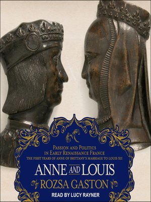cover image of Anne and Louis--Passion and Politics in Early Renaissance France