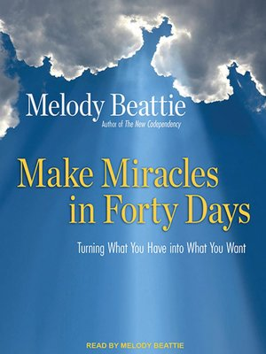 Make Miracles in Forty Days by Melody Beattie · OverDrive