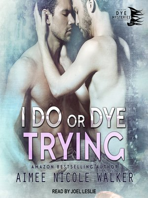 cover image of I Do, or Dye Trying