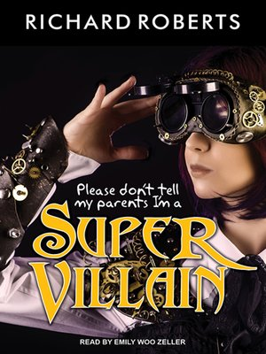 cover image of Please Don't Tell My Parents I'm a Supervillain