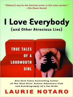 cover image of I Love Everybody (and Other Atrocious Lies)