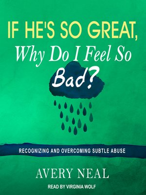 cover image of If He's So Great, Why Do I Feel So Bad?