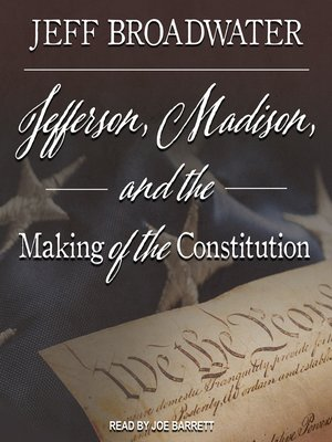 cover image of Jefferson, Madison, and the Making of the Constitution