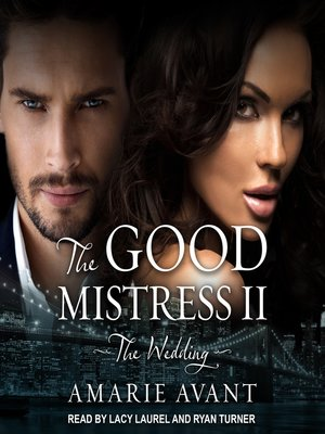 cover image of The Good Mistress II--The Wedding--A BWWM Billionaire Romance