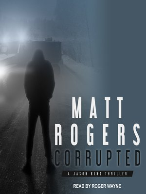 cover image of Corrupted--A Jason King Thriller