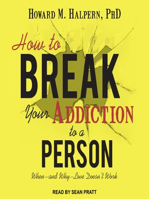 cover image of How to Break Your Addiction to a Person