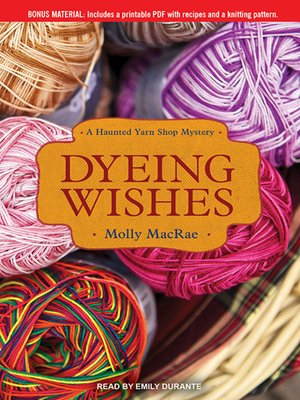 cover image of Dyeing Wishes--A Haunted Yarn Shop Mystery