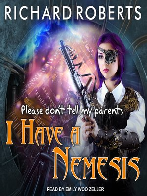 cover image of Please Don't Tell My Parents I Have a Nemesis