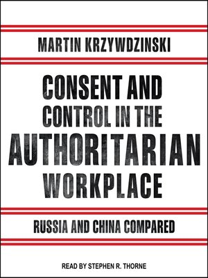 cover image of Consent and Control in the Authoritarian Workplace