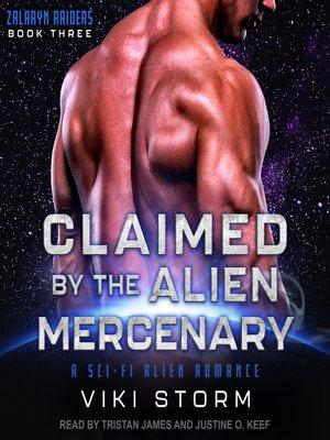 cover image of Claimed by the Alien Mercenary--A Sci-Fi Alien Romance