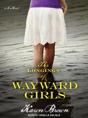 cover image of The Longings of Wayward Girls