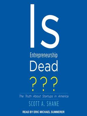 cover image of Is Entrepreneurship Dead?