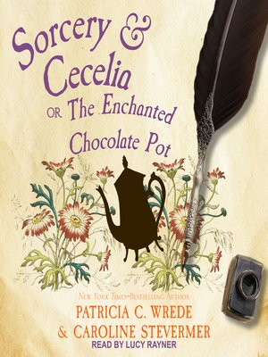 cover image of Sorcery & Cecelia--Or, the Enchanted Chocolate Pot