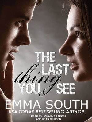 The Last Thing You See by Emma South.                                              AVAILABLE Audiobook.
