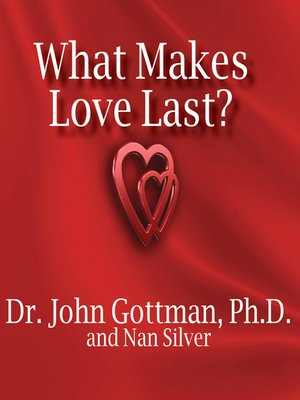 What makes love last by john m gottman overdrive rakuten what makes love last how to build trust and avoid betrayal fandeluxe Choice Image