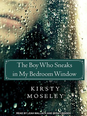 cover image of The Boy Who Sneaks in My Bedroom Window