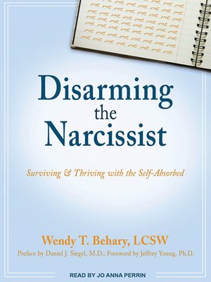 Disarming the Narcissist by Wendy T  Behary, LCSW