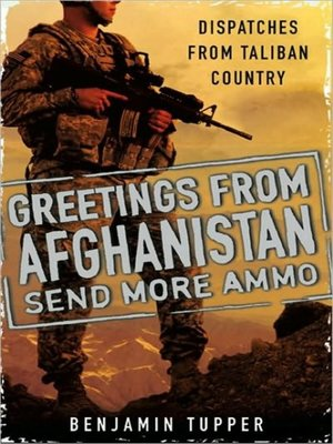 cover image of Greetings from Afghanistan, Send More Ammo
