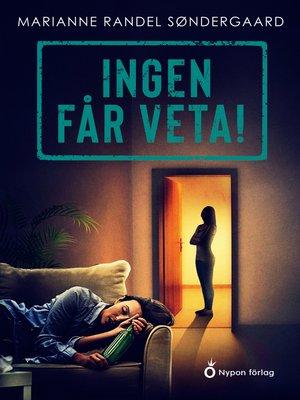 cover image of Ingen får veta!