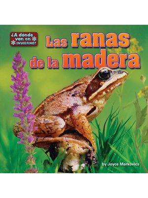 cover image of Las ranas de la madera (wood frogs)