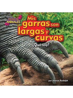cover image of Mis garras son largas y curvas (Komodo Dragon)