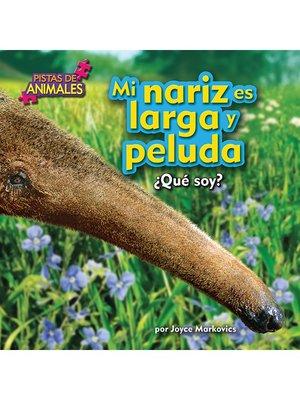 cover image of Mi nariz es larga y peluda (Anteater)