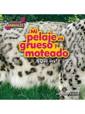cover image of Mi pelaje es grueso y moteado (Snow Leopard)