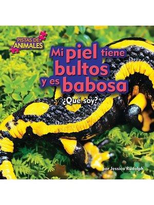 cover image of Mi piel tiene bultos y es babosa (Fire Salamander)