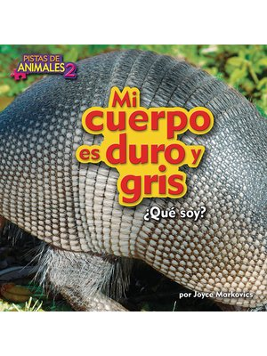 cover image of Mi cuerpo es duro y gris (Armadillo)