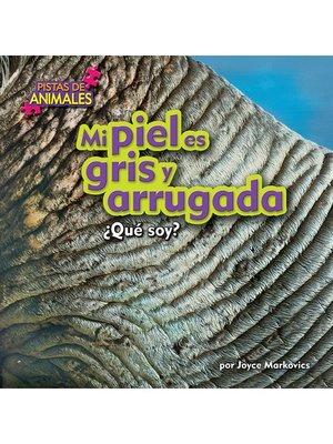 cover image of Mi piel es gris y arrugada (Skin Gray)