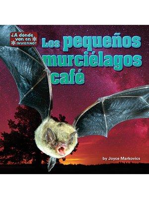 cover image of Los pequeños murciélagos café (bats)