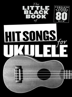 cover image of The Little Black Book of Hit Songs For Ukulele