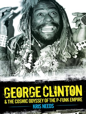 cover image of George Clinton & The Cosmic Odyssey of the P-Funk Empire