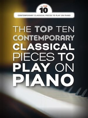 cover image of The Top Ten Contemporary Classical Pieces to Play on Piano