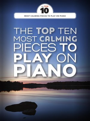 cover image of The Top Ten Most Calming Pieces to Play on Piano