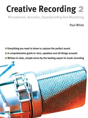 cover image of Creative Recording 2: Microphones, Acoustics, Soundproofing and Monitoring