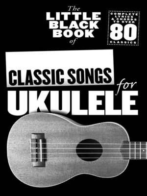 cover image of The Little Black Book of Classic Songs For Ukulele