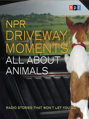 cover image of NPR Driveway Moments All About Animals