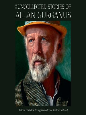 cover image of The Uncollected Stories of Allan Gurganus