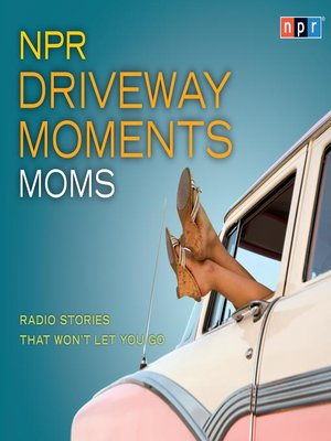 cover image of NPR Driveway Moments Moms