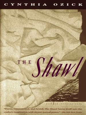 """essays on the shawl by cynthia ozick The shawl - part 2 """"the shawl,"""" by cynthia ozick, is a short story that describes the fight for survival of a woman, an adolescent, and a child - the shawl introduction."""