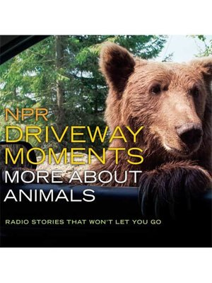 cover image of NPR Driveway Moments--More about Animals