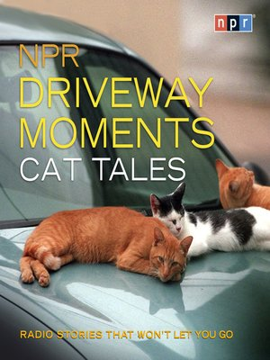 cover image of NPR Driveway Moments Cat Tales