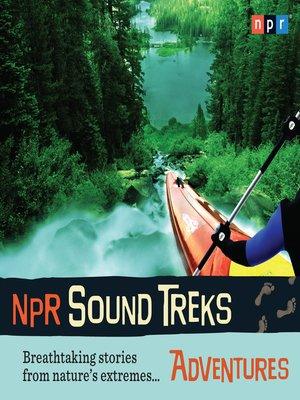 cover image of NPR Sound Treks--Adventures