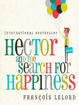 Hector And The Search For Happiness By Franois Lelord Overdrive