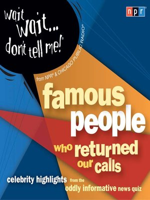 cover image of Wait Wait...Don't Tell Me! Famous People Who Returned Our Calls