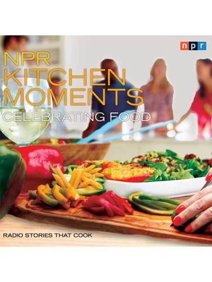 cover image of NPR Kitchen Moments--Celebrating Food