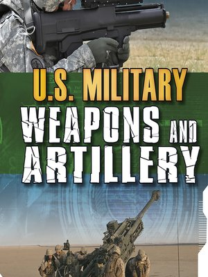 cover image of U.S. Military Weapons and Artillery