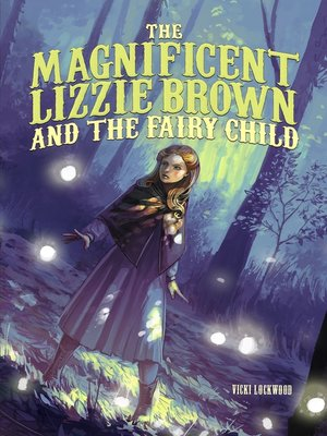 cover image of The Magnificent Lizzie Brown and the Fairy Child